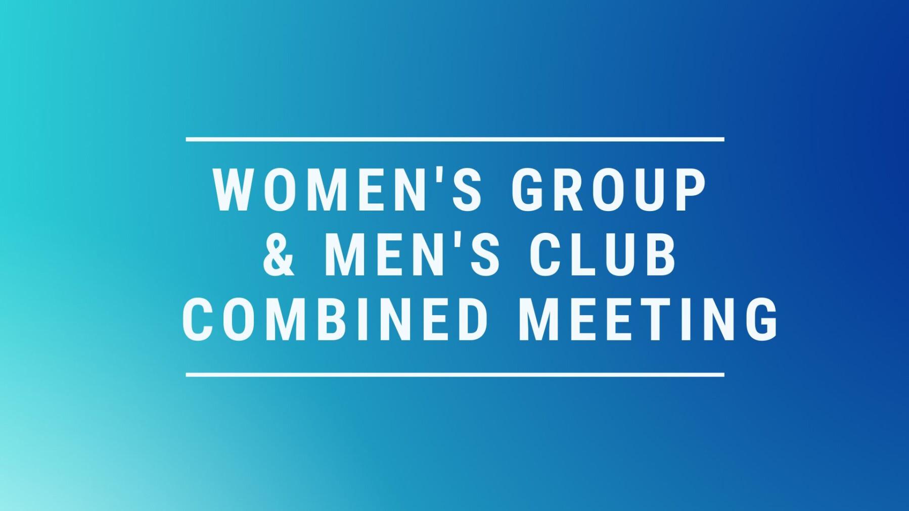 Women's Group & Men's Club Combined Meeting